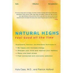 Natural Highs: Supplements, Nutrition, and Mind-Body Techniques to Help You Feel Good All the Time (Paperback)